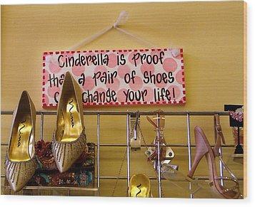 Cinderella Is Proof Wood Print by Heather S Huston