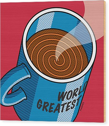 Wood Print featuring the digital art Coffee Mug World's Greatest... by Ron Magnes