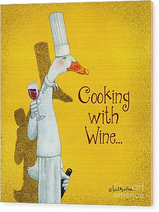 Cooking With Wine... Wood Print