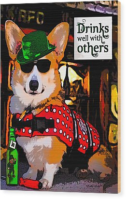 Wood Print featuring the digital art Corgi - Drinks Well With Others by Kathy Kelly