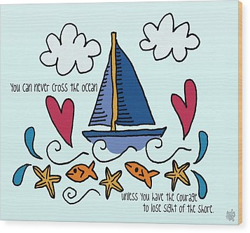 Courage To Sail Wood Print by Jennifer Heath Henry