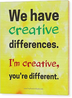 Wood Print featuring the digital art Creative Differences Quote Art by Bob Baker
