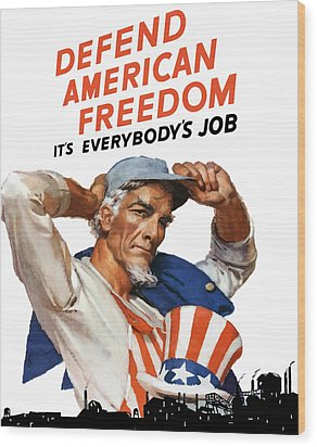 Defend American Freedom It's Everybody's Job Wood Print by War Is Hell Store