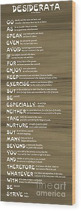 Desiderata 17 Wood Print by Wendy Wilton