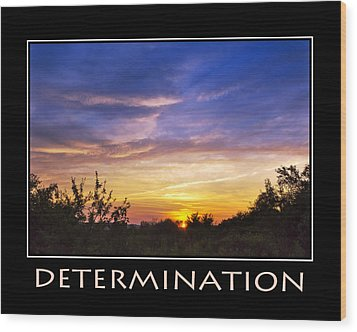 Determination Inspirational Motivational Poster Art Wood Print by Christina Rollo
