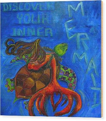 Discover Your Inner Mermaid Wood Print by Patti Schermerhorn