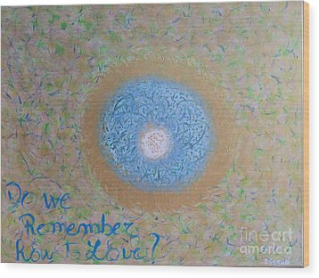 Do We Remember How To Love Wood Print by Piercarla Garusi