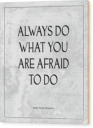 Do What You Are Afraid To Do Quote Wood Print