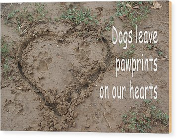 Dogs Leave Pawprints Wood Print