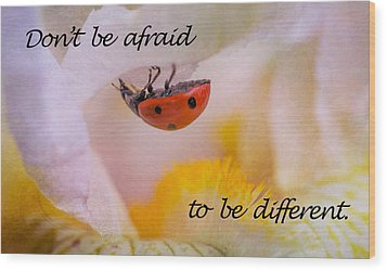 Don't Be Afraid Wood Print