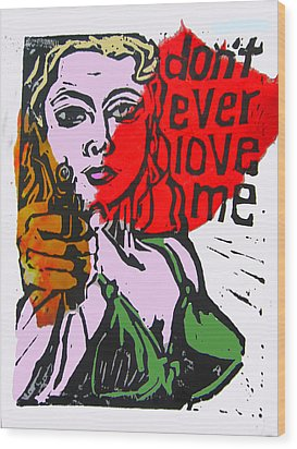 Dont Ever Love Me Wood Print by Adam Kissel