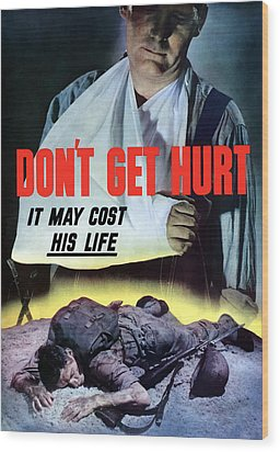 Don't Get Hurt It May Cost His Life Wood Print by War Is Hell Store