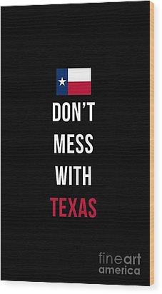 Don't Mess With Texas Tee Black Wood Print by Edward Fielding