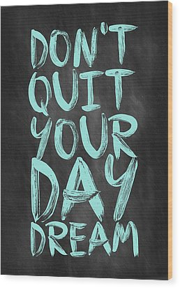 Don't Quite Your Day Dream Inspirational Quotes Poster Wood Print by Lab No 4