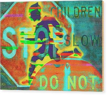 Don't Slow Children Wood Print