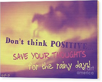 Don't Think Positive Wood Print