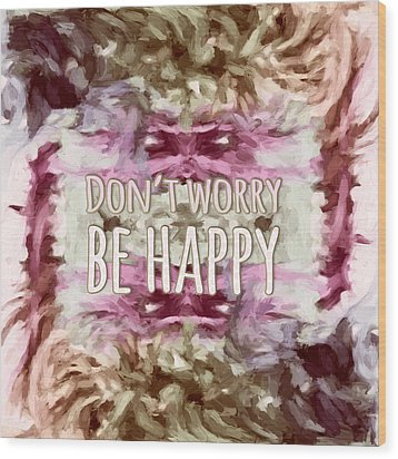 Wood Print featuring the  Don't Worry Be Happy by Bonnie Bruno