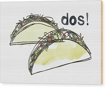 Dos Tacos- Art By Linda Woods Wood Print