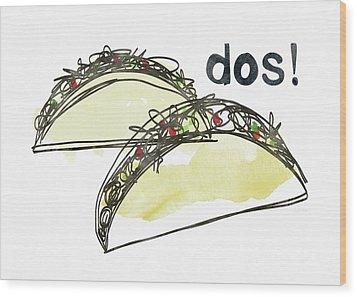 Dos Tacos- Art By Linda Woods Wood Print by Linda Woods