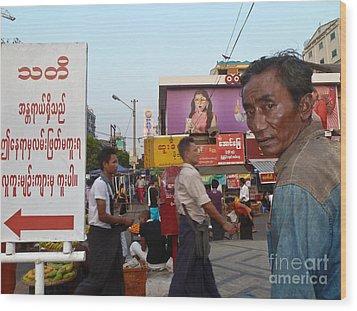 Downtown Rangoon Burma With Curious Man Wood Print