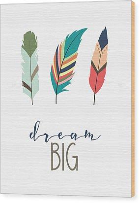 Dream Big Wood Print by Jaime Friedman