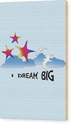 Dream Big Wood Print by Judi Saunders