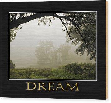 Dream  Inspirational Motivational Poster Art Wood Print by Christina Rollo