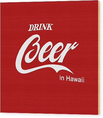 Wood Print featuring the digital art Drink Beer In Hawaii by Gina Dsgn