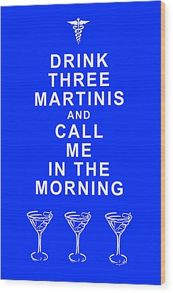 Drink Three Martinis And Call Me In The Morning - Blue Wood Print