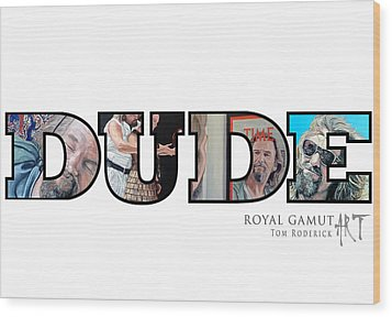 Dude Abides Wood Print