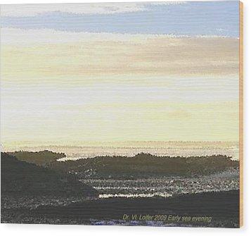 Early Sea Evening Wood Print by Dr Loifer Vladimir