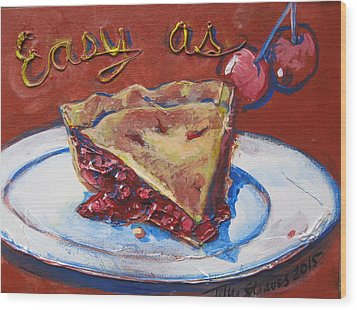 Wood Print featuring the painting Easy As Pie by Tilly Strauss