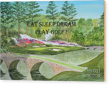 Wood Print featuring the painting Eat Sleep Dream Play Golf - Augusta National 12th Hole by Bill Holkham