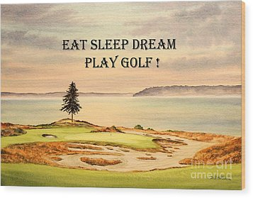 Wood Print featuring the painting Eat Sleep Dream Play Golf - Chambers Bay by Bill Holkham