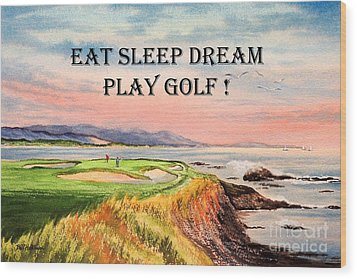 Wood Print featuring the painting Eat Sleep Dream Play Golf - Pebble Beach 7th Hole by Bill Holkham