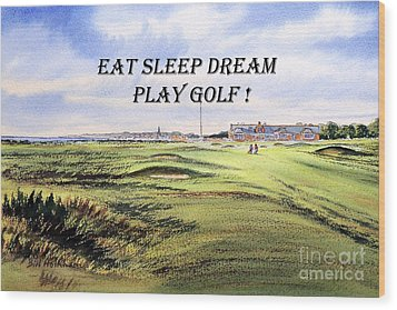 Wood Print featuring the painting Eat Sleep Dream Play Golf - Royal Troon Golf Course by Bill Holkham