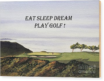 Wood Print featuring the painting Eat Sleep Dream Play Golf - Torrey Pines South Golf Course by Bill Holkham