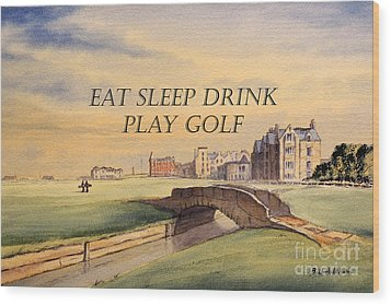 Wood Print featuring the painting Eat Sleep Drink Play Golf - St Andrews Scotland by Bill Holkham