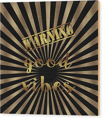 Wood Print featuring the painting Elegant Gold Warning Good Vibes Typography by Georgeta Blanaru