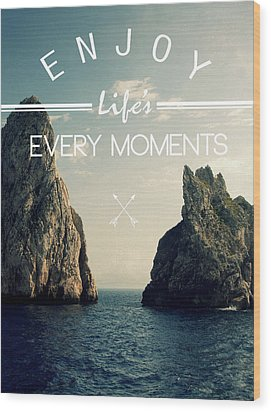 Enjoy Life Every Momens Wood Print