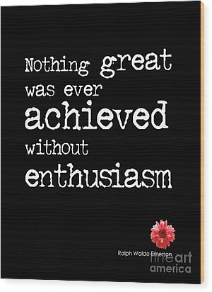 Enthusiasm Quote Wood Print