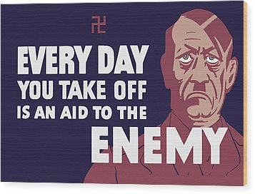 Every Day You Take Off Is An Aid To The Enemy Wood Print by War Is Hell Store
