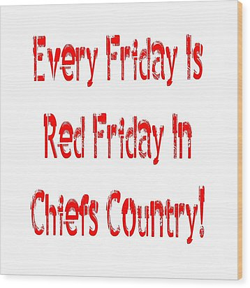 Wood Print featuring the digital art Every Friday Is Red Friday In Chiefs Country 1 by Andee Design