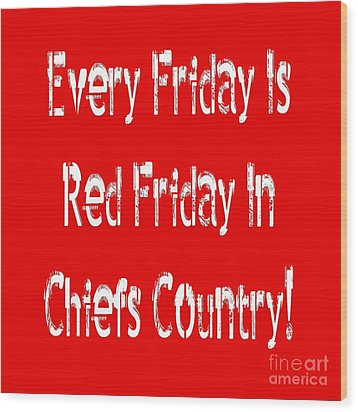 Wood Print featuring the digital art Every Friday Is Red Friday In Chiefs Country 2 by Andee Design