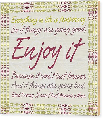 Wood Print featuring the digital art Everything In Life Is Temporary by Gina Dsgn