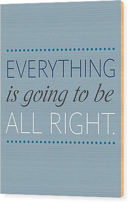 Everything Is Going To Be All Right Wood Print by Luzia Light