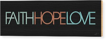 Faith-hope-love 2 Wood Print by Shevon Johnson