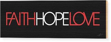 Faith-hope-love 3 Wood Print by Shevon Johnson