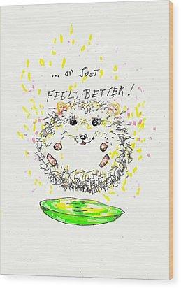 Feel Better Wood Print by Denise Fulmer