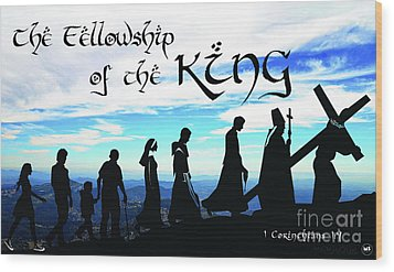 Fellowship Of The King Wood Print by Sharon Soberon